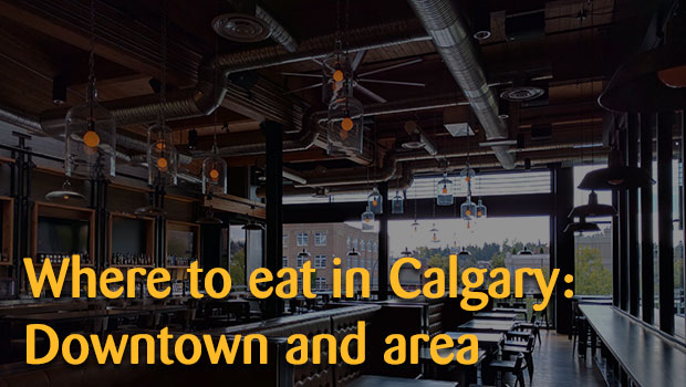 Where to eat in Calgary: downtown and area