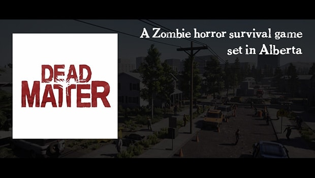 Dead Matter, a zombie survival video game based in Alberta!