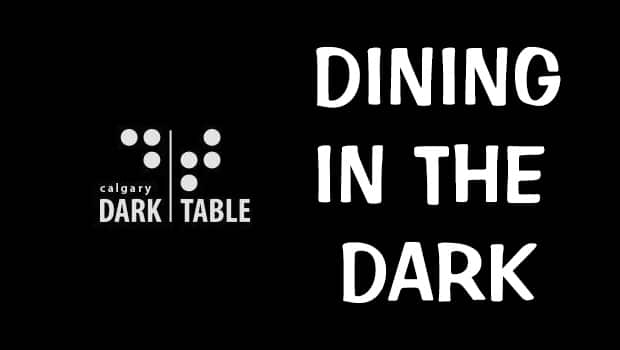 Dark Table Calgary. Dining in the dark!