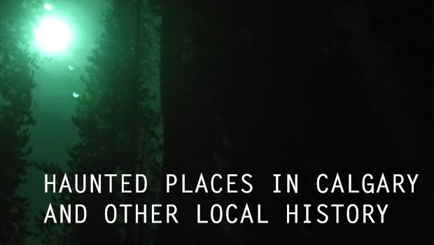 Haunted Places in Calgary and other local history