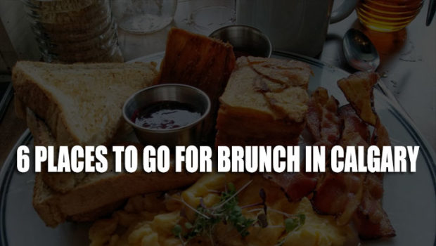 Brunch in Calgary: 6 Restaurants You Need To Visit